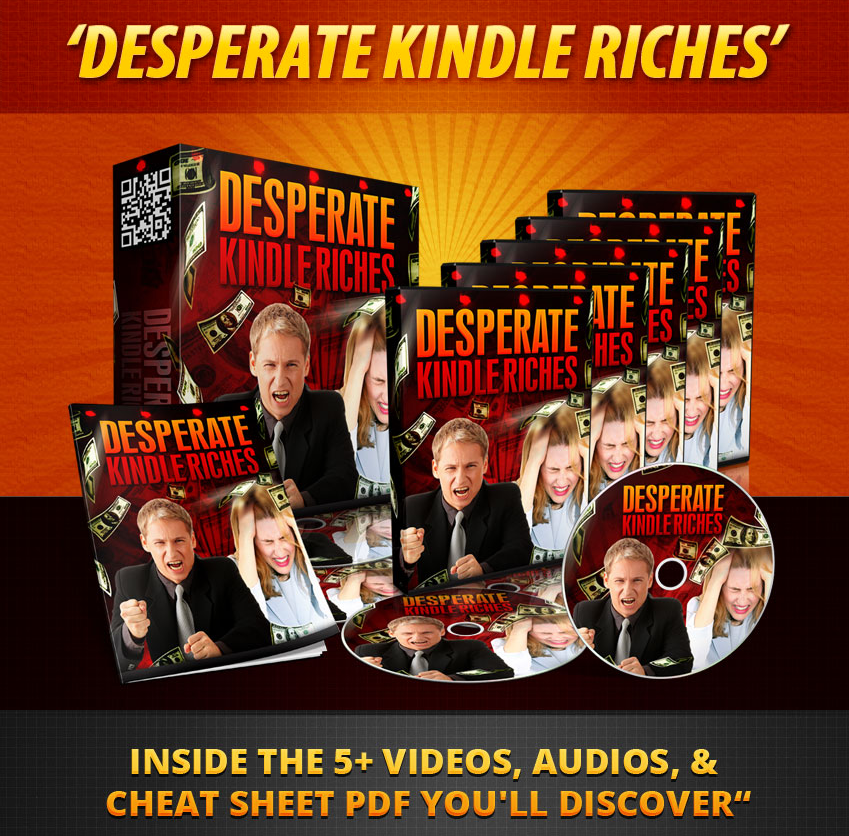 DESPERATE Kindle Riches System